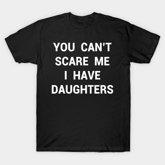 Funny Daughter Shirt Fathers Day Gift Dads Stepdad Grandpa ...