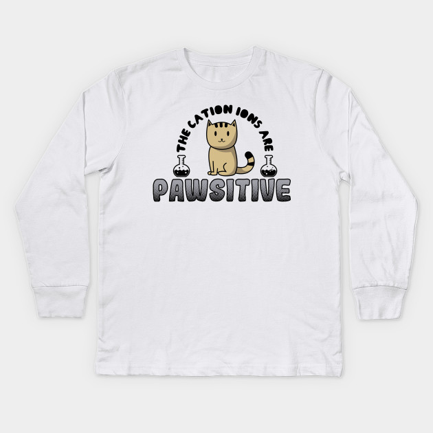 6288f255f2 The Cation Ions Are Pawsitive - Funny Chemistry Quote - Kids Long ...