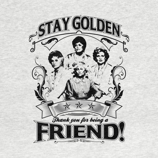 Stay Golden - Thank you for Being A Friend T-shirt