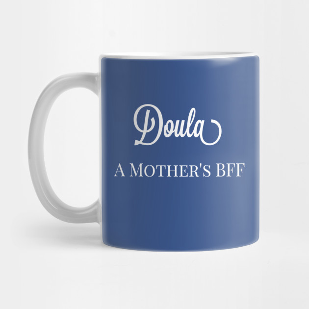 Birthing Coach Labor Coach Doula A Mother's BFF Mug