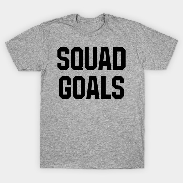Squad Goals (Black Artwork) - Squad - T-Shirt | TeePublic