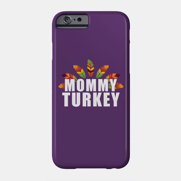 Mommy Turkey - Thanksgiving - Cute Thanksgiving Shirt Phone Case