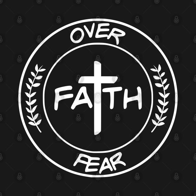 Faith Over Fear,  Circle, Christian, Faith, Believer, Jesus Christ, Christian Clothing