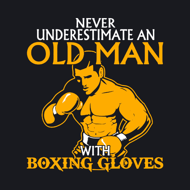 Never Underestimate an Old Man with Boxing Gloves