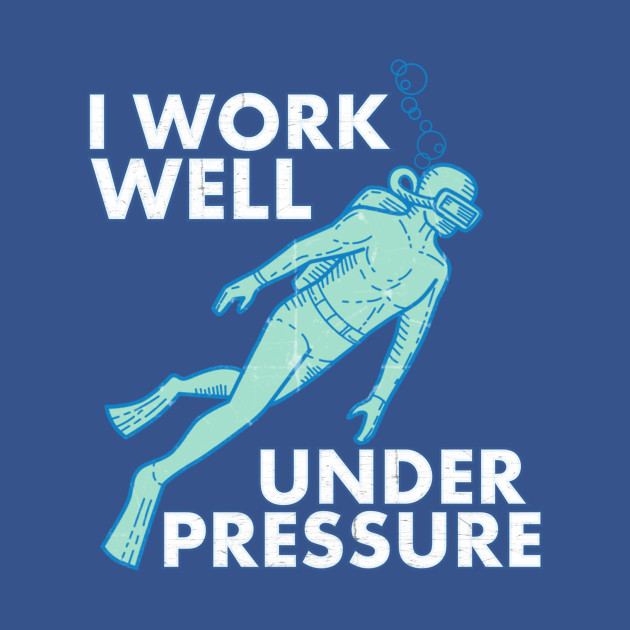 ef9815b855 Work Well Under Pressure Scuba Diver Work Well Under Pressure Scuba Diver