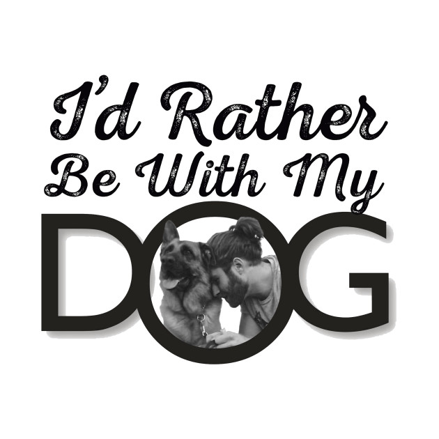 id rather be with my dog
