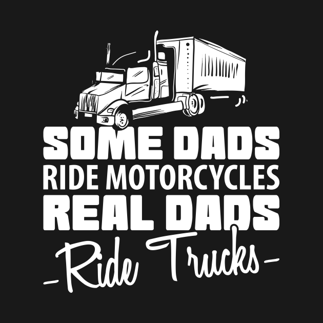 Some Dads Ride Motorcycles Real Dads Ride Trucks
