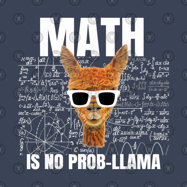 Math Is No Prob Llama TShirt Math Llama