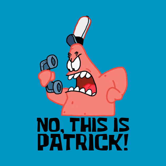No, This Is Patrick!