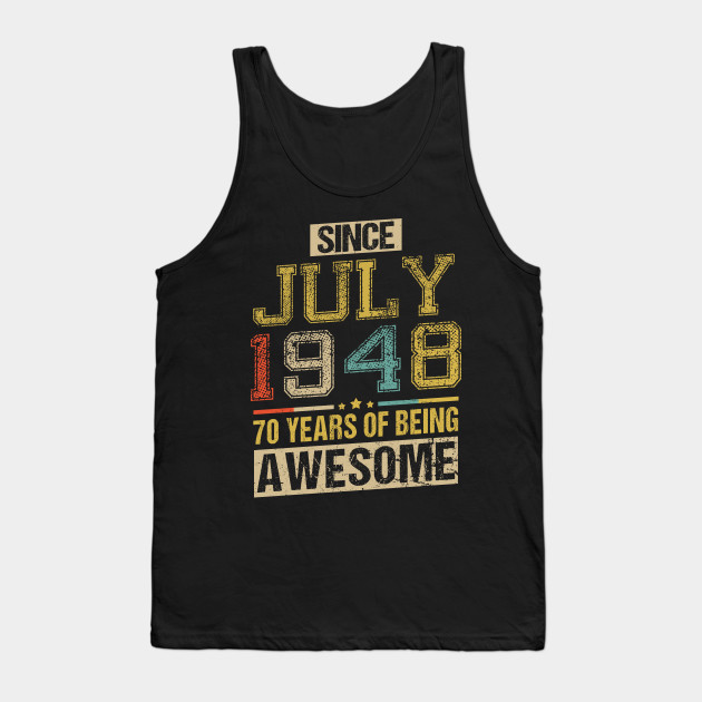 Awesome Since July 1948 70 Years Birthday Gift Tank Top