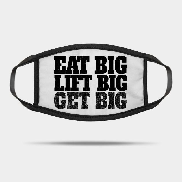 Eat big Lift Big Get Big