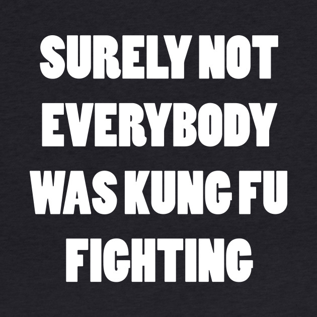 Everybody Was Kung Fu Fighting