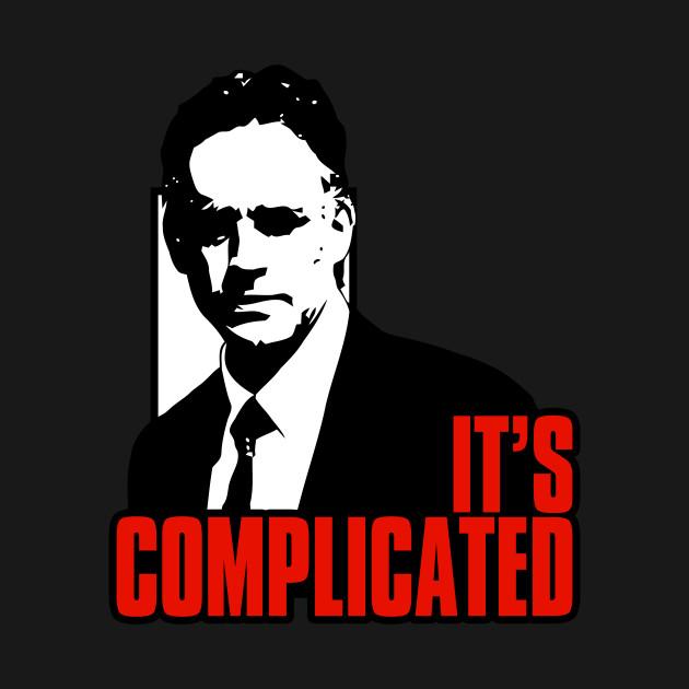 793f7299ec9fb It s Complicated. Iconic Jordan Peterson quote - Jordan Peterson ...
