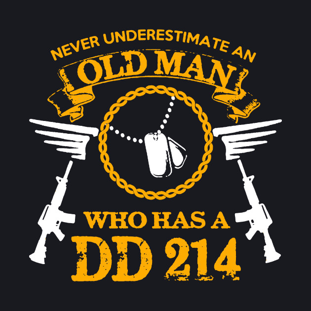 Never Underestimate an Old Man who has a DD 214