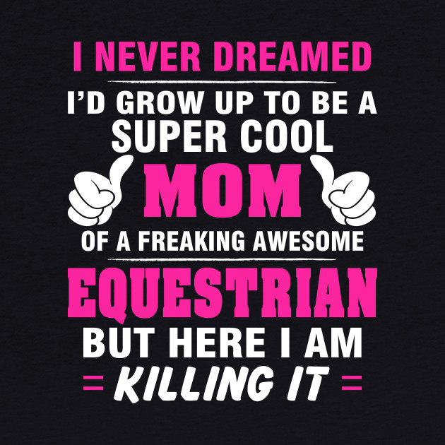 EQUESTRIAN Mom Shirt - Proud Mom Of Awesome EQUESTRIAN