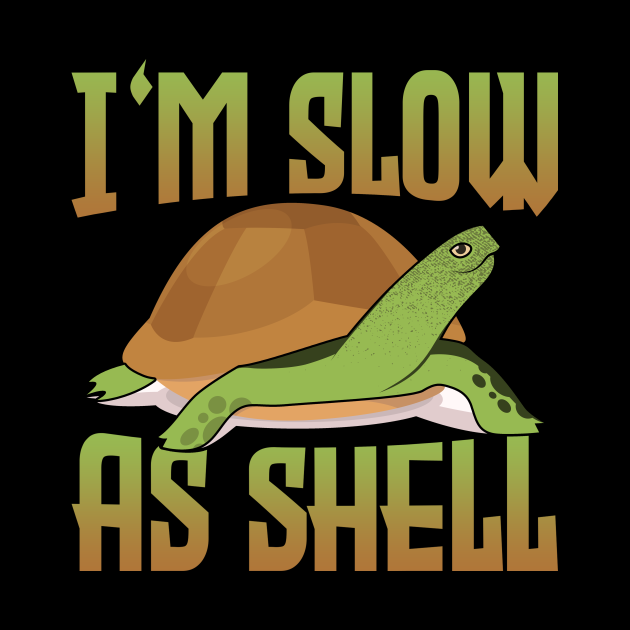 I'm Slow As Shell