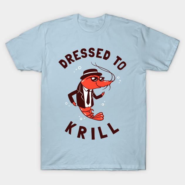 54b85c4ddcc9 Dressed To Krill - Krill - T-Shirt