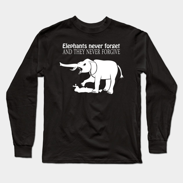 f4d3c3d9 ELEPHANTS NEVER FORGET AND THEY NEVER FORGIVE T-Shirt Funny Mens TEE New  Mens Long Sleeve T-Shirt