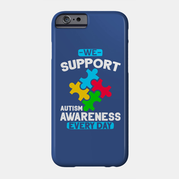 We Support Autism Awareness Every Day T-Shirt, Autism Shirt, Autism Awareness Shirt Men Women Kids, Autism T Shirt Gift Ideas Autism Tee Phone Case