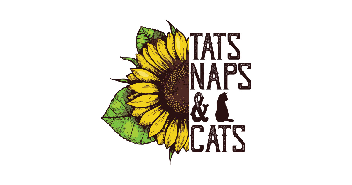 1afc7e79 Tats Naps And Cats Funny Sunflower Cat Lovers Women - Tattoos Naps Cats  Sunflower Girl - T-Shirt | TeePublic