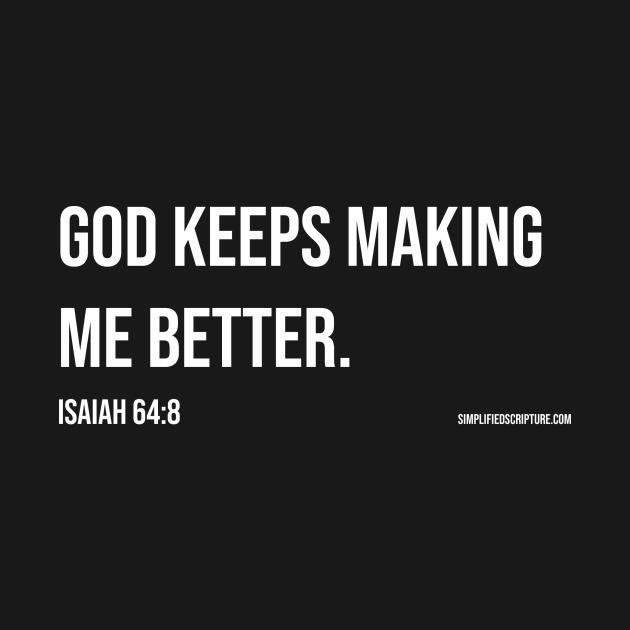 God Keeps Making Me Better. (Isaiah 64:8)