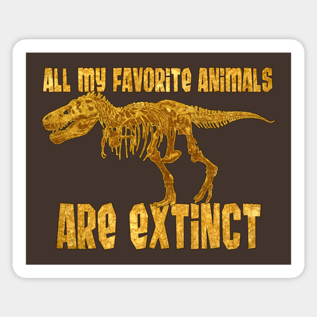 All My Fav Animals Are Extinct - T. Rex