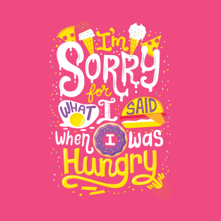 I was hungry t-shirts
