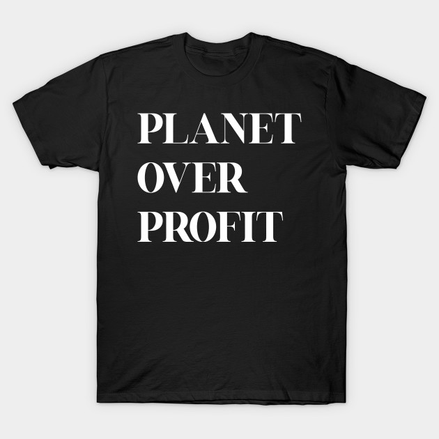 Planet over profit - Global Climate Change - Earth Day , Earth Conservation Anti Capitalism - Strike Quote T-Shirt