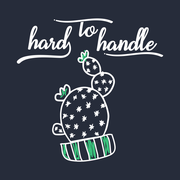 Hard to Handle Cactus