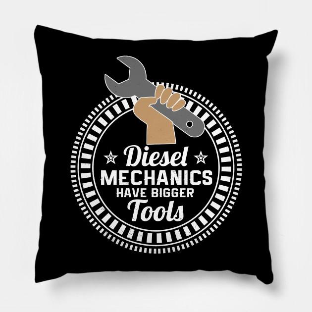 Diesel Mechanic Tools >> Diesel Mechanics Have Bigger Tools Diesel Mechanic Pillow