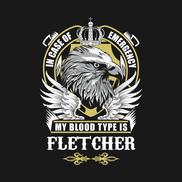 Fletcher Name T Shirt - In Case Of Emergency My Blood Type Is Fletcher Gift Item