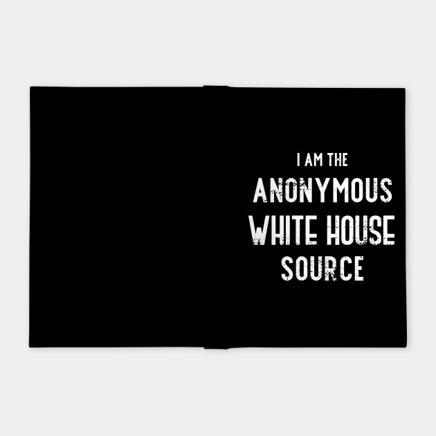 I am the Anonymous White House Source