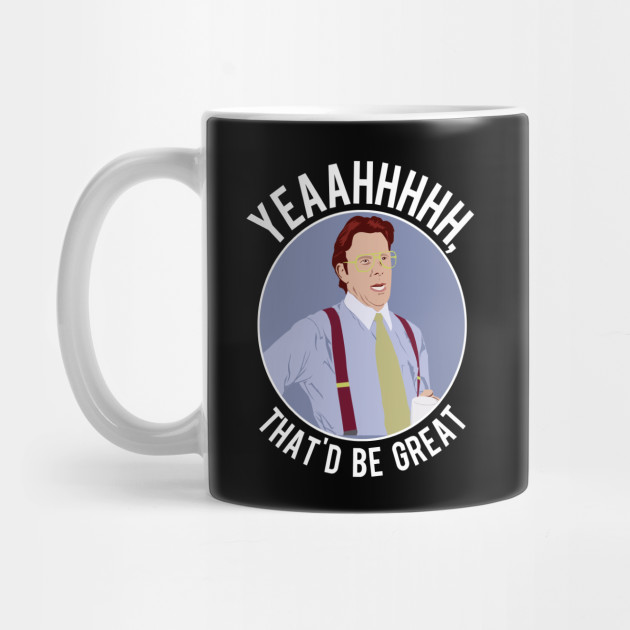 That D Be Great Office Space Mug Teepublic