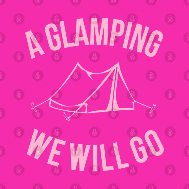 A Glamping We Will Go