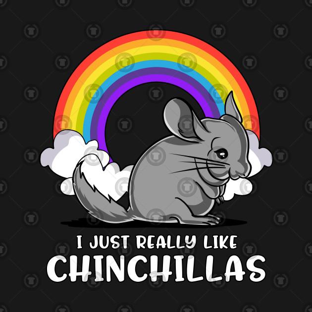 I Just Really Like Chinchillas Cute Pet Gift