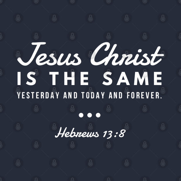 Jesus Christ Is The Same Yesterday Today and Forever | Christian Design