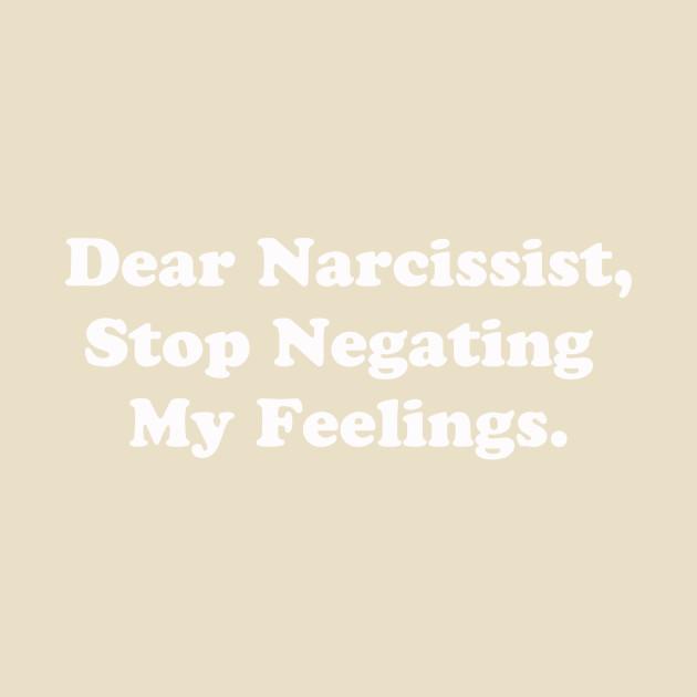 Dear Narcissist, Stop Negating My Feelings