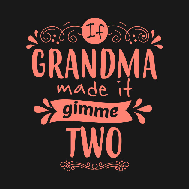 If Grandma Made it, Gimme Two