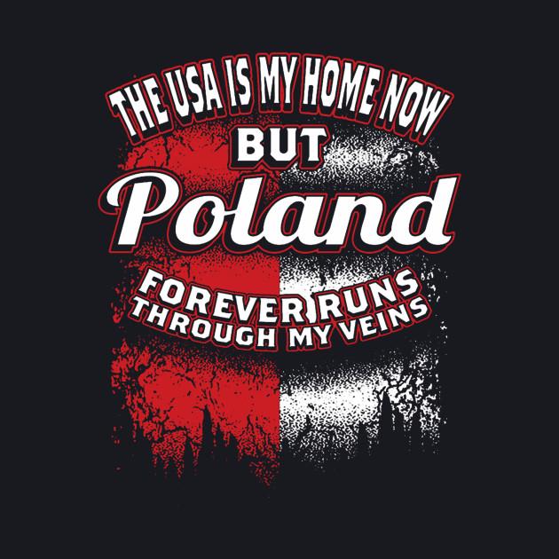 USA Is My Home Now But Poland Forever Run Through My Veins
