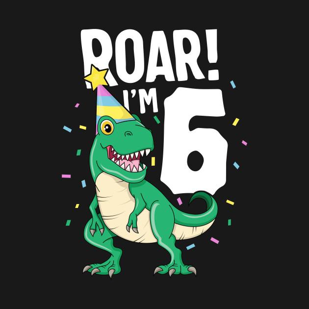 Roar I'm 6 T-Rex Birthday Dinosaur Happy Six 6th Party Kid