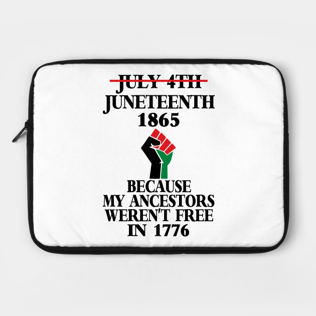 July 4Th Juneteenth 1865 Because My Ancestors Weren't Free In 1776 by  hungdao