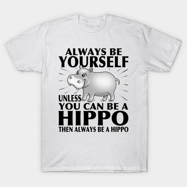9e0fc9641 Funny Hippo T-Shirt Animal Lover Tee Always Be Yourself - Hippo ...