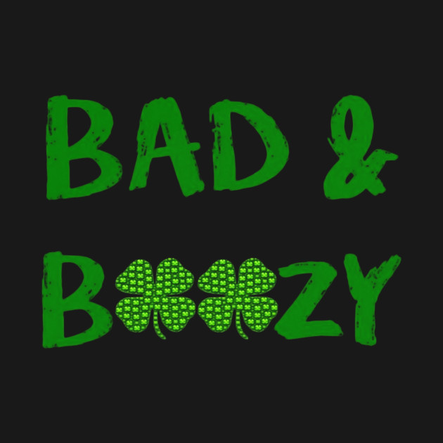 d88bc3ec2 Funny Bad & Boozy St. Patrick's Day T-Shirt - St Patricks Day - T ...