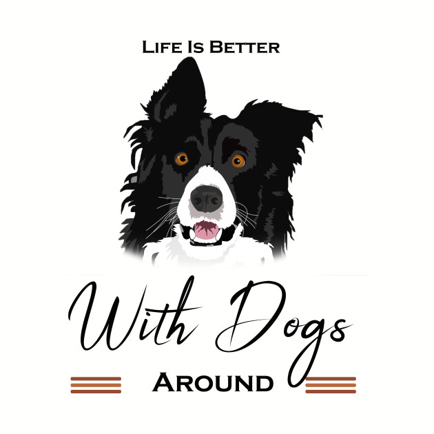 37a3a07fd8 Life Is Better With Dogs Around shirt - Perfect T-shirt - Life Is ...
