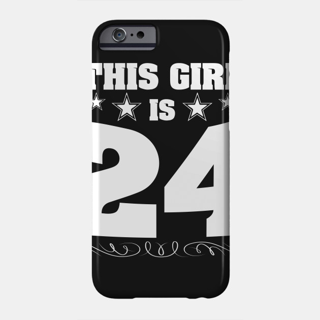 This Girl Is 24 Years Old Funny 24th Birthday Gift Phone Case