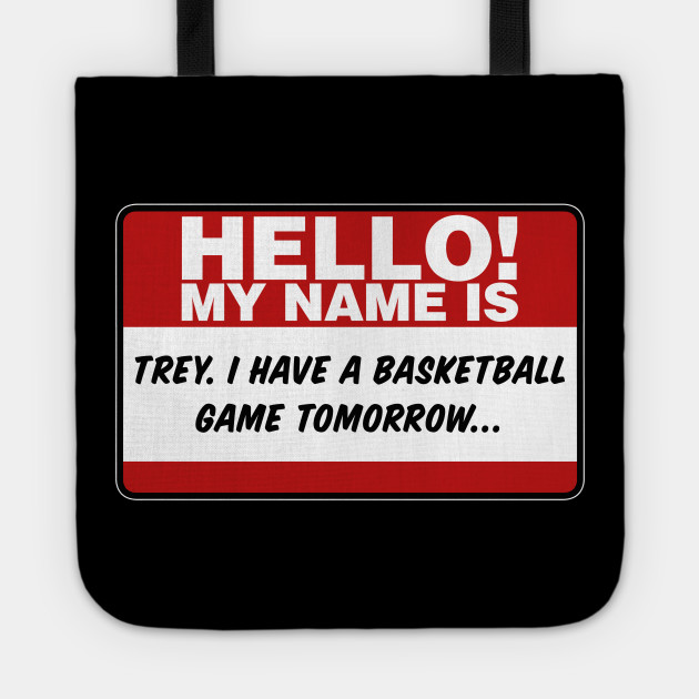 My Name Is Trey I Have A Basketball Game Tomorrow Hello My Name Is Tote Teepublic Au