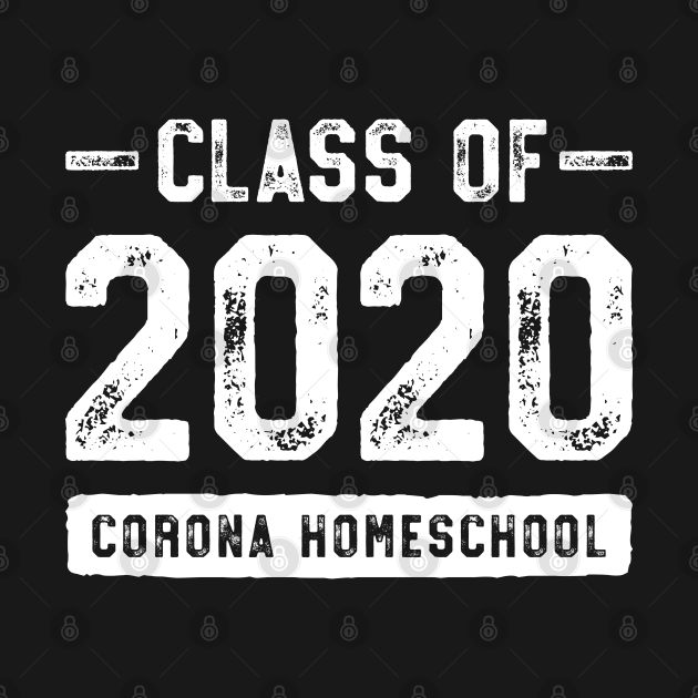 Class of 2020 Corona Homeschool