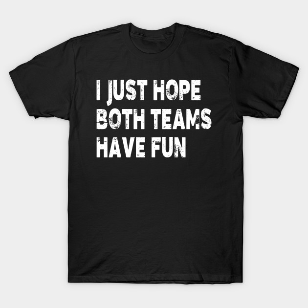 f5063f51f4 I Just Hope Both Teams Have Funny T Shirt for Men Women - I Just ...