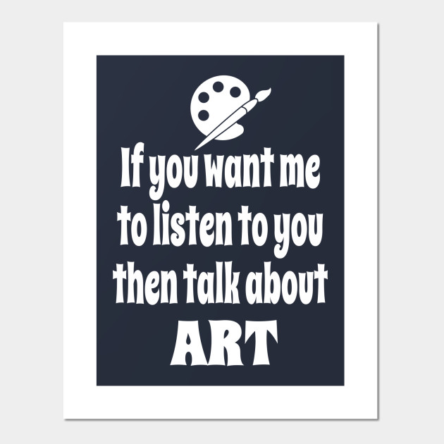 If You Want Me To Listen To You Then Talk About Art