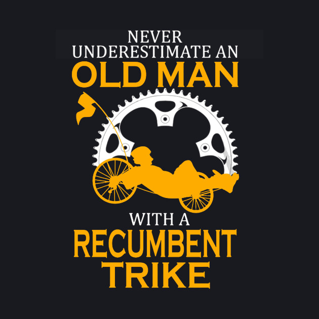 Never Underestimate an Old Man with a Recumbent Trike